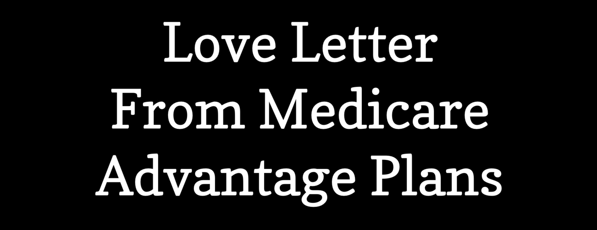 From Jack's Desk #39: Love Letter From Medicare Advantage Plans