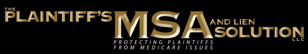 PLAINTIFF'S MSA AND LIEN SOLUTION - Protecting Plaintiffs from Medicare Issues